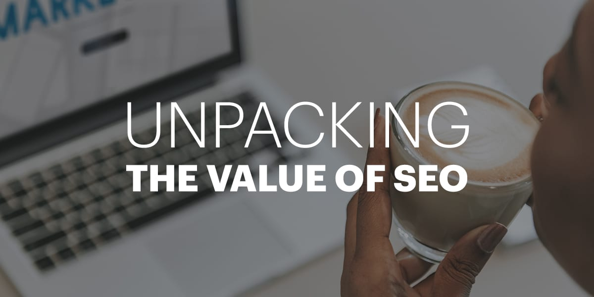 Unpacking the value of SEO