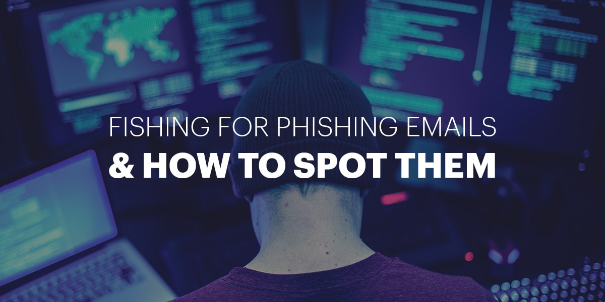 Fishing for Phishing Emails & How to Spot Them