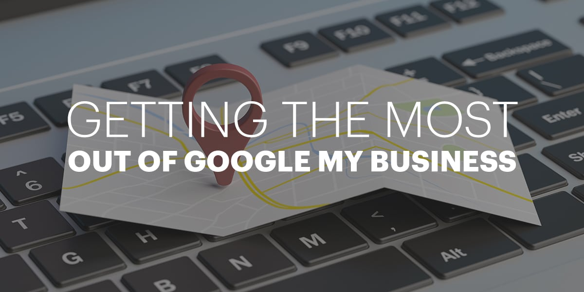 Getting The Most Out Of Google My Business