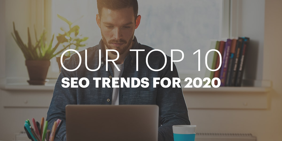 Our top 10 SEO trends for 2020