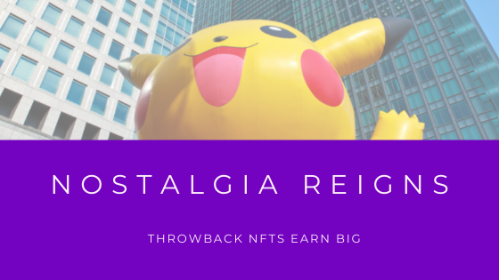 nfts thrive on nostalgia